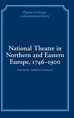 National Theatre in Northern and Eastern Europe, 1746-1900 by Laurence Senelick