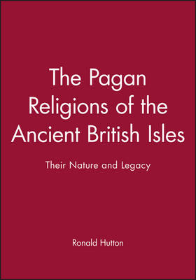 The Pagan Religions of the Ancient British Isles by Ronald Hutton