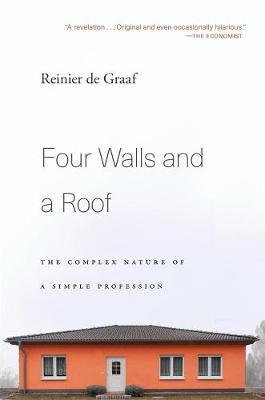 Four Walls and a Roof: The Complex Nature of a Simple Profession by Reinier de Graaf