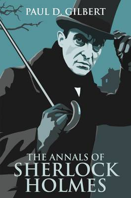 Annals of Sherlock Holmes by Paul D. Gilbert