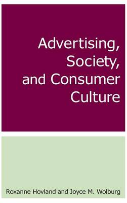 Advertising, Society, and Consumer Culture by Roxanne Hovland