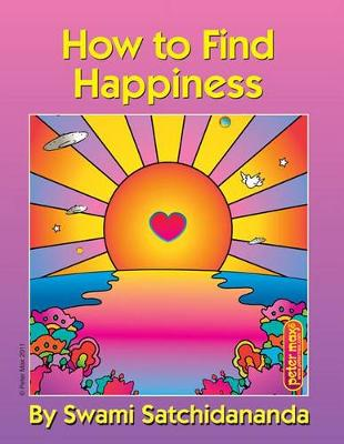How to Find Happiness by Swami Satchidananda