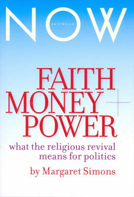 Faith, Money and Power: What the Religious Revival Means for Politics by Margaret Simons