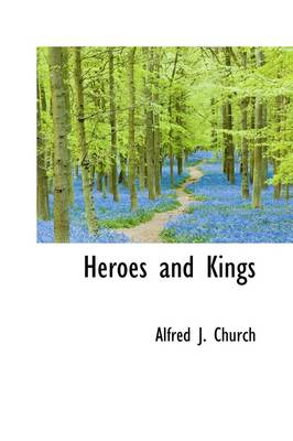 Heroes and Kings by Alfred John Church
