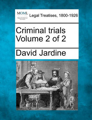 Criminal Trials Volume 2 of 2 by David Jardine