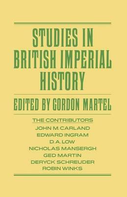 Studies in British Imperial History by Gordon Martel