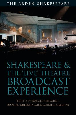 Shakespeare and the 'Live' Theatre Broadcast Experience by Professor Pascale Aebischer