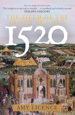 1520: The Field of the Cloth of Gold by Amy Licence