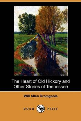The Heart of Old Hickory and Other Stories of Tennessee (Dodo Press) by Will Allen Dromgoole