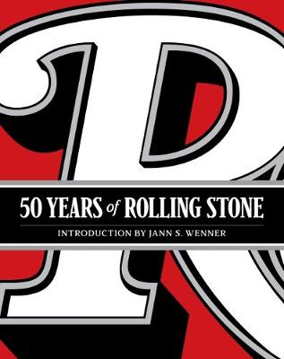 Rolling Stone: 50 Years by Jann S. Wenner