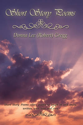 Short Story Poems by Donna Lee (Robert) Gregg