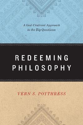 Redeeming Philosophy by Vern S. Poythress