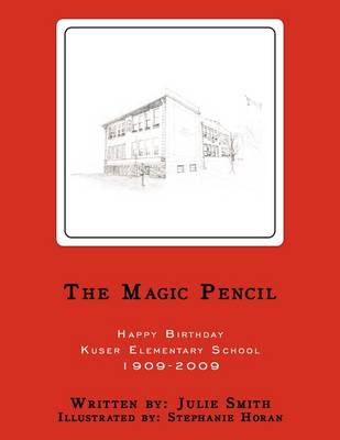 The Magic Pencil: Happy Birthday Kuser Elementary School 1909-2009 by Julie Smith