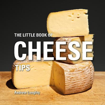 Little Book of Cheese Tips by Andrew Langley