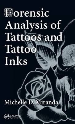 Forensic Analysis of Tattoos and Tattoo Inks by Michelle D. Miranda