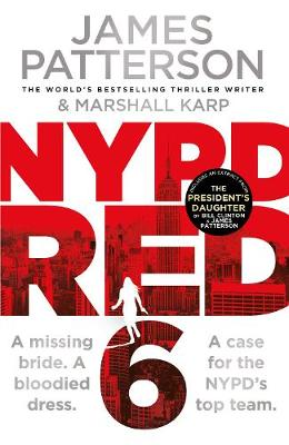 NYPD Red 6: A missing bride. A bloodied dress. NYPD Red's deadliest case yet by James Patterson