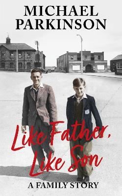 Like Father, Like Son: A family story by Michael Parkinson