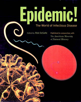 Epidemic!: The World of Infectious Diseases by Rob DeSalle