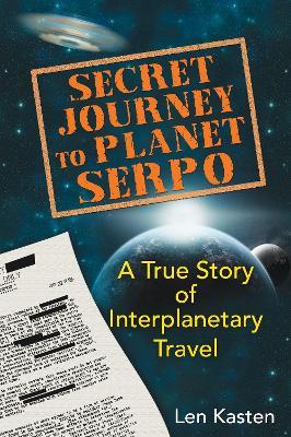 Secret Journey to Planet Serpo by Len Kasten