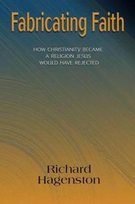 Fabricating Faith by Richard Hagenston