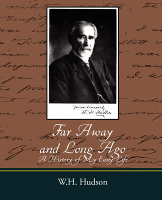 Far Away and Long Ago: A History of My Early Life by W H Hudson