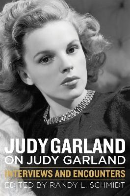 Judy Garland on Judy Garland by Randy L. Schmidt
