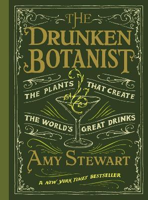 Drunken Botanist : The Plants That Create the World's Great Drinks book