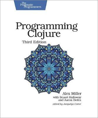 Programming Clojure, 3e by Alex Miller