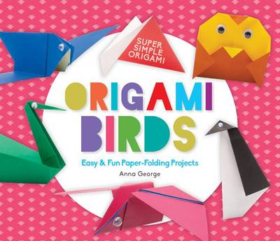 Origami Birds: Easy & Fun Paper-Folding Projects by Anna George
