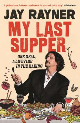 My Last Supper: One Meal, a Lifetime in the Making by Jay Rayner