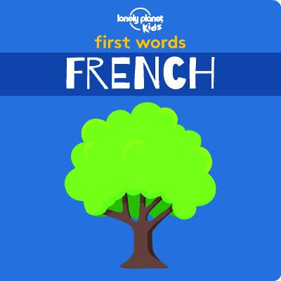 First Words - French by Lonely Planet Kids