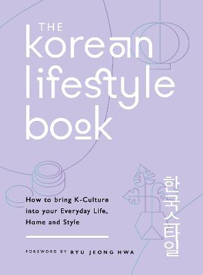 The Korean Lifestyle Book: How to Bring K-Culture into your Everyday Life, Home and Style by Jeong Hwa Hwa