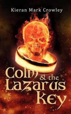 Colm and the Lazarus Key by Kieran Mark Crowley