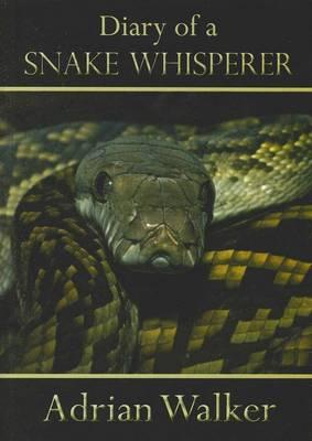 Diary of a Snake Whisperer by Adrian Walker