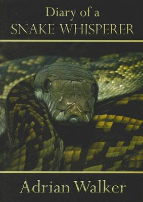Diary of a Snake Whisperer by Adrian Walker