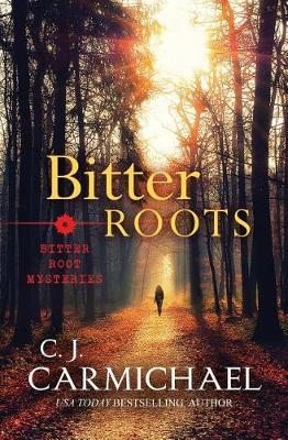 Bitter Roots by C J Carmichael