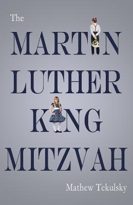 Martin Luther King Mitzvah by Mathew Tekulsky