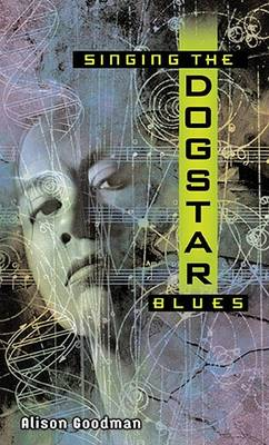 Singing the Dogstar Blues by Alison Goodman