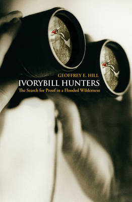 Ivorybill Hunters by Geoffrey E. Hill