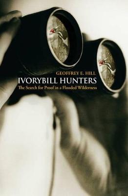 Ivorybill Hunters by Geoffrey E. Hill