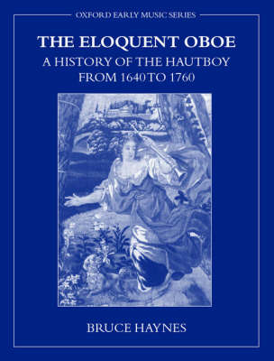 The Eloquent Oboe: A History of the Hautboy from 1640 to 1760 book