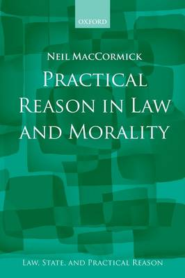 Practical Reason in Law and Morality by Neil MacCormick