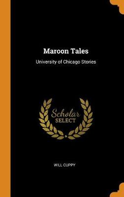 Maroon Tales: University of Chicago Stories by Will Cuppy