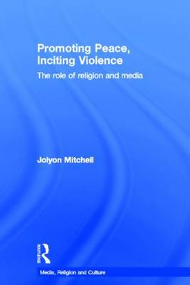 Promoting Peace, Inciting Violence by Professor Jolyon Mitchell