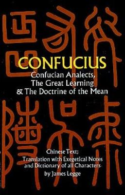 Confucian Analects, The Great Learning & The Doctrine of the Mean by Confucius