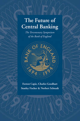 The Future of Central Banking by Forrest Capie