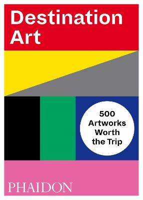 Destination Art: 500 Artworks Worth the Trip book