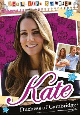 Real-life Stories: Kate, Duchess of Cambridge by Hettie Bingham