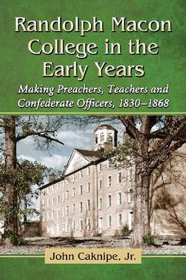 Randolph Macon College in the Early Years by John Caknipe Jr