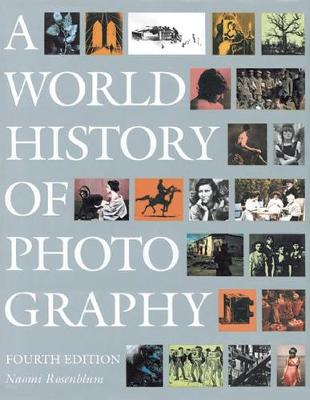 World History of Photography by Naomi Rosenblum
